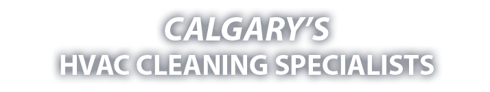 Calgary's HVAC Cleaning Specialists